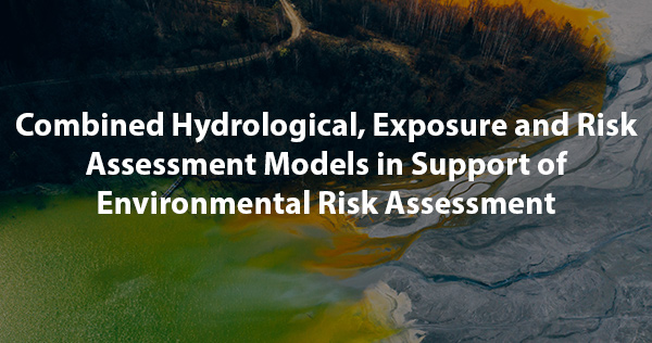 Combined Hydrological, Exposure and Risk Assessment Models in Support of Environmental Risk Assessment